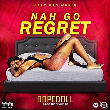 Nah Go Regret