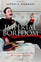 Imperial Boredom: Monotony and the British Empire