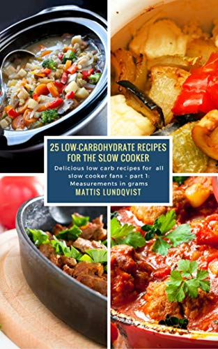 25 Low-Carbohydrate Recipes for the Slow Cooker: Delicious low carb...