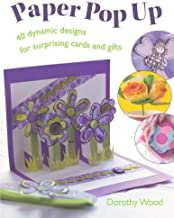 Paper Pop Up: Designs For Surprising Cards And Gifts: 40 Dynamic Designs for Suprising Cards and Gifts by Dorothy Wood(2006-12-25)