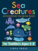 Sea Creatures: Astonishing Coloring Book for Toddlers Ages 4-8