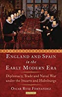 England and Spain in the Early Modern Era: Royal Love, Diplomacy, Trade and Naval Relations 1604-25 (International Library of Historical Studies)