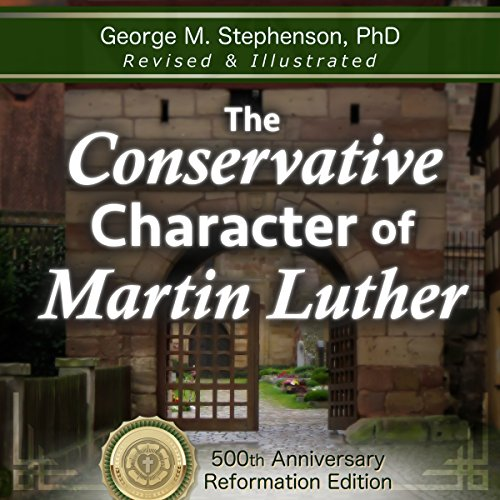 The Conservative Character of Martin Luther audiobook cover art