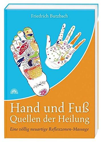 Hand und Fuß - Quellen der Heilung: Eine völlig neuartige Reflexzonen-Massage