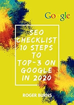 SEO CHECKLIST: 10 steps to TOP-3 on Google in 2020 (The New Era Of Internet Marketing Book 2) by [Roger Burns]