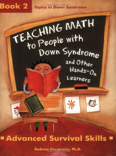 Download Teaching Math to People With Down Syndrome And Other Hands-On Learners: Advanced Survival Skills, Book 2 (Topics in Down Syndrome) 1890627666