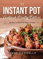 The Instant Pot Cookbook (Poultry Edition): The Best Cookbook for Hungry People
