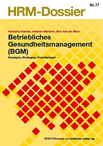 Betriebliches Gesundheitsmanagement: Konzepte, Strategien, Praxisbeispiel (HRM-Dossier)
