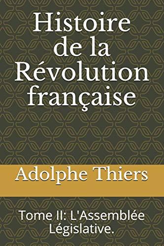 Histoire de la Révolution française: Tome II: L'Assemblée Législative.