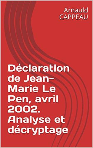 Déclaration de Jean-Marie Le Pen, avril 2002. Analyse et décryptage (Les grands textes politiques français décryptés t. 43)