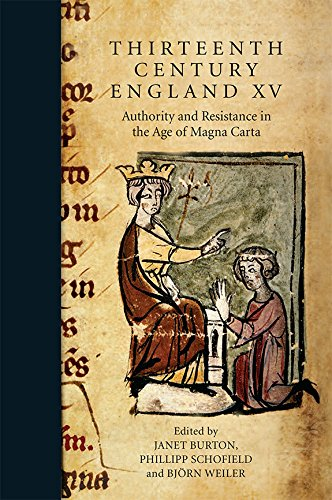 Thirteenth Century England XV: Authority and Resistance in the Age of Magna Carta. Proceedings of the Aberystwyth and Lampeter Conference, 2013 (Volume 15)