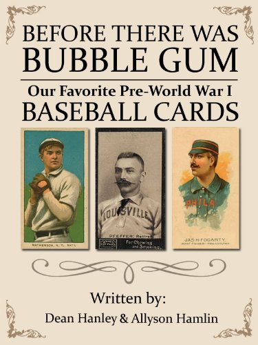 Before there was Bubble Gum: Our Favorite Pre-World War I Baseball Cards (English Edition)