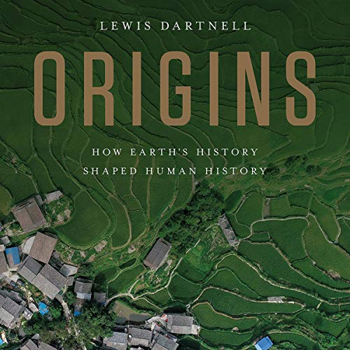 Origins     How Earth's History Shaped Human History              By:                                                                                                                                 Lewis Dartnell                               Narrated by:                                                                                                                                 John Sackville                      Length: 9 hrs and 9 mins     7 ratings     Overall 4.7