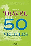 A Story of Travel in 50 Vehicles: From Shoes to Space Shuttles (History in 50)