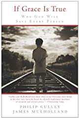 If Grace Is True: Why God Will Save Every Person Kindle Edition
