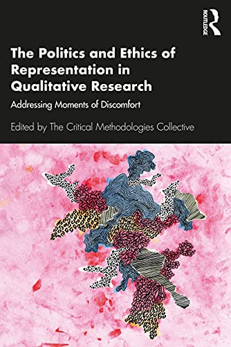 The Politics and Ethics of Representation in Qualitative Research: Addressing Moments of Discomfort