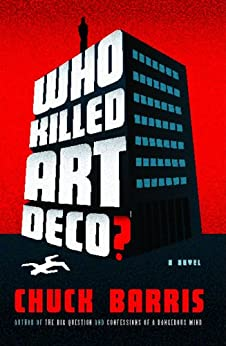 Who Killed Art Deco?: A Novel by [Chuck Barris]