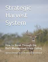Strategic Harvest System: How to Break Through the Buck Management Glass Ceiling