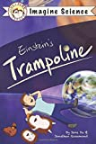 Finn + Remy Present: Einstein's Trampoline (Imagine Science, Band 1)