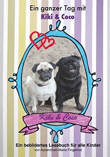Ein Tag mit Kiki & Coco - wer mag Möpse nicht? So süß und so eigen. Immer Lust auf Aktion mit Leckerlies: Eine Geschichte von zwei Mopsmädchen. Ein Bilderbuch, ... alle Kinder zum Vorlesen. (Germ