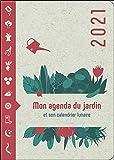 Mon Agenda du Jardin 2021 - Et son calendrier lunaire