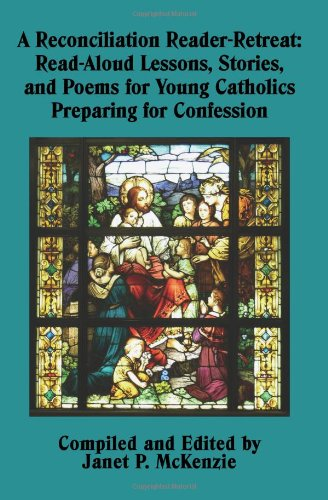 A Reconciliation Reader-Retreat: Read-Aloud Lessons, Stories, and Poems for Young Catholics Preparing for Confession