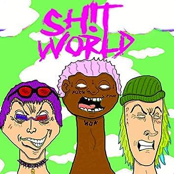 SHIT WORLD