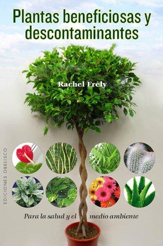 Plantas Beneficiosas Y Descontaminantes: Para la Salud y el Medio Ambiente (SALUD Y VIDA NATURAL)