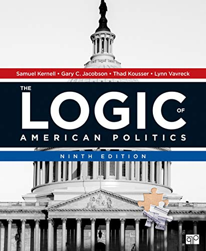 Compare Textbook Prices for The Logic of American Politics 9 Edition ISBN 9781544322995 by Kernell, Samuel H.,Jacobson, Gary C.,Kousser, Thad,Vavreck, Lynn