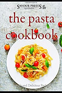 The Pasta Cookbook: Simple and Delicious Pasta Recipes