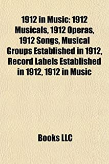 1912 in Music: 1912 Musicals, 1912 Operas, 1912 Songs, Musical Groups Established in 1912, Record Labels Established in 19...