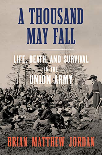 Image of A Thousand May Fall: Life, Death, and Survival in the Union Army