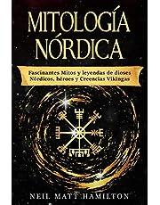 Mitología Nórdica: Fascinantes Mitos y leyendas de dioses Nórdicos, héroes y Creencias Vikingas