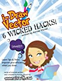 6 Wicked Hacks & Tricks (i Draw Vector - Learn illustrator Book 1) (English Edition)