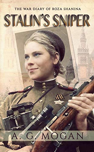 Stalin's Sniper: The War Diary of Roza Shanina ('The Fallen' Series Book 2) by [A. G. Mogan]