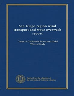 San Diego region wind transport and wave overwash report: Coast of California Storm and Tidal Waves Study