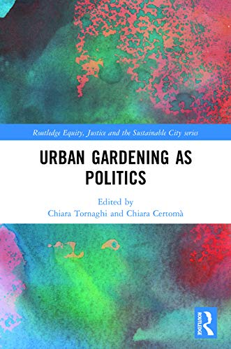 Urban Gardening as Politics (Routledge Equity, Justice and the Sustainable City series)