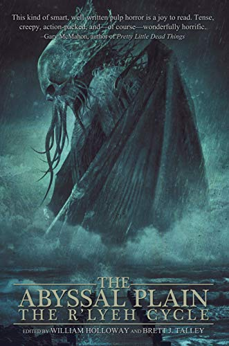 The Abyssal Plain: The R'lyeh Cycle by [William Holloway, Brett J. Talley, Michelle Garza]