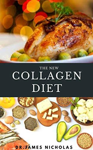 THE NEW COLLAGEN DIET: Anti Aging Collagen Delicious Recipes To Rejuvenate Skin, Strengthen Joints and Feel Younger (English Edition)
