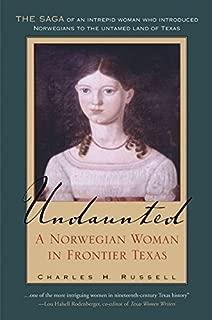 Undaunted: A Norwegian Woman in Frontier Texas (Tarleton State University Southwestern Studies in the Humanities)