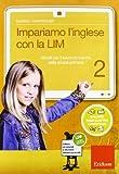 Impariamo l'inglese con la LIM. Attività per il secondo biennio della Scuola primaria. Co...