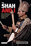 The Shah and I: The Confidential Diary of Iran's Royal Court, 1968-77: The Confidential Diary of Iran's Royal Court, 1969-1977 - Assadollah Alam