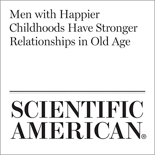 Men with Happier Childhoods Have Stronger Relationships in Old Age                   By:                                                                                                                                 Catherine Caruso                               Narrated by:                                                                                                                                 Jef Holbrook                      Length: 7 mins     Not rated yet     Overall 0.0