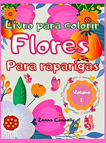 Livro para colorir flores para raparigas: Incrível livro de coloração e actividades para raparigas com desenho floral. Actividades Criativas. ... crianças, adolescentes.Grandes Flores Vol.1