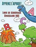 Apprenez l alphabet - Livre de coloriage Dinosaure ABC (French Edition)
