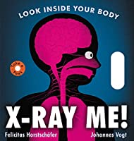 X-Ray Me!: Look Inside Your Body