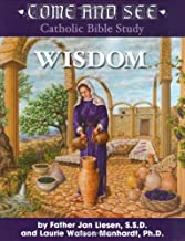 Come and See: Wisdom of the Bible - Job, Psalms, Proverbs, Ecclesiastes, Song of Solomon, Wisdom and Sirach (Come and See Catholic Bible Study)