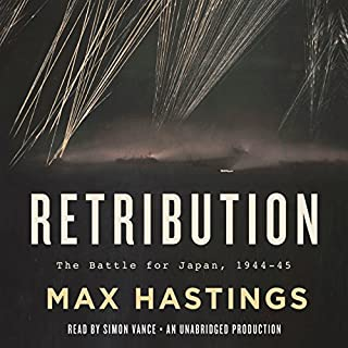 Retribution     The Battle for Japan, 1944 - 45              By:                                                                                                                                 Max Hastings                               Narrated by:                                                                                                                                 Simon Vance                      Length: 27 hrs and 41 mins     343 ratings     Overall 4.7