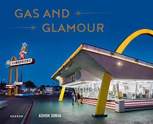 Ashok Sinha: Gas and Glamour. Roadside Architecture in Los Angeles
