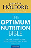 Patrick Holford's New Optimum Nutrition Bible : The Book You Have to Read If You Care About Your Health